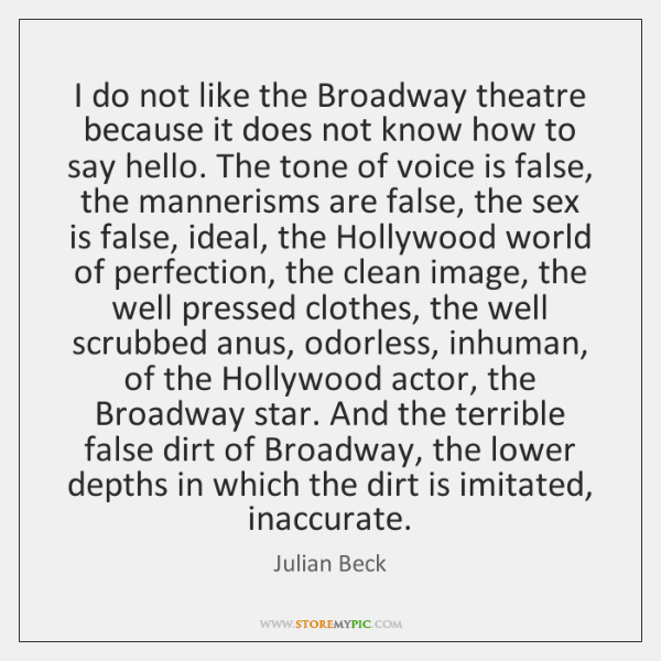 I do not like the Broadway theatre because it does not know ...