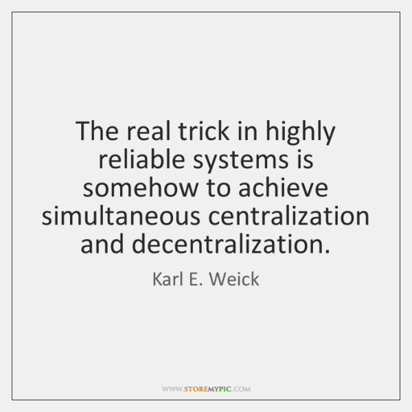 The real trick in highly reliable systems is somehow to achieve simultaneous ...