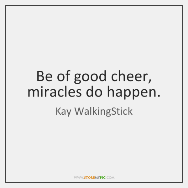 Be Of Good Cheer Miracles Do Happen Storemypic