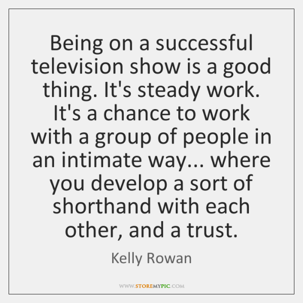 Being on a successful television show is a good thing. It's steady ...