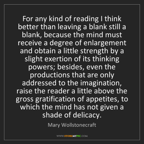 Mary Wollstonecraft: For any kind of reading I think better than leaving a...