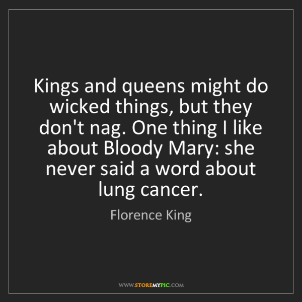 Florence King: Kings and queens might do wicked things, but they don't...