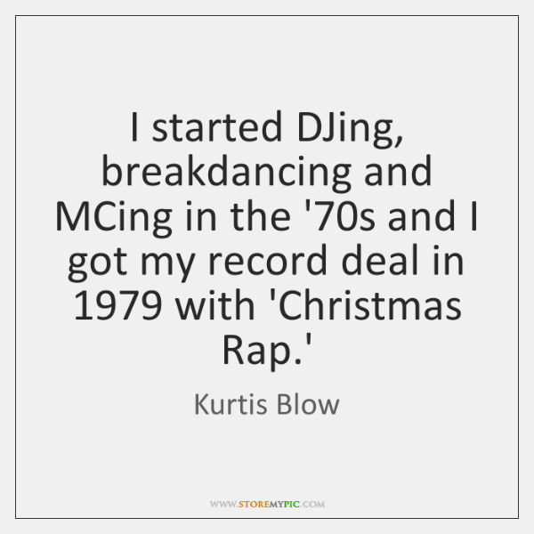 I started DJing, breakdancing and MCing in the '70s and I ...