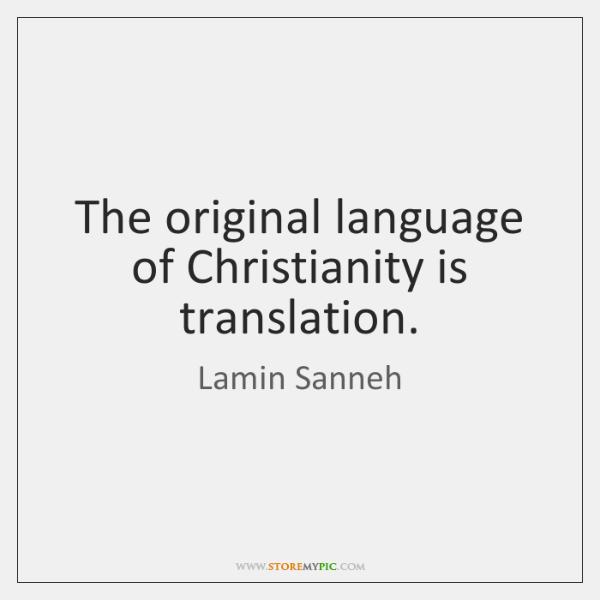 The original language of Christianity is translation.
