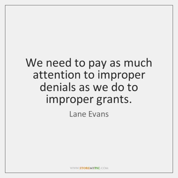 We need to pay as much attention to improper denials as we ...