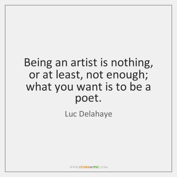 Being an artist is nothing, or at least, not enough; what you ...