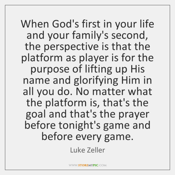 When God's first in your life and your family's second, the perspective ...