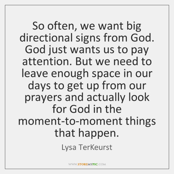 So often, we want big directional signs from God  God just