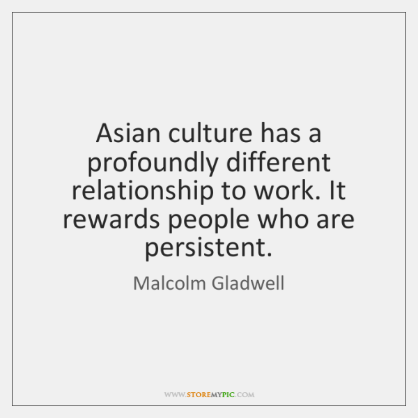 Asian culture has a profoundly different relationship to work. It rewards people ...