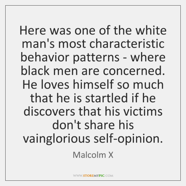 Here was one of the white man's most characteristic behavior patterns - ...