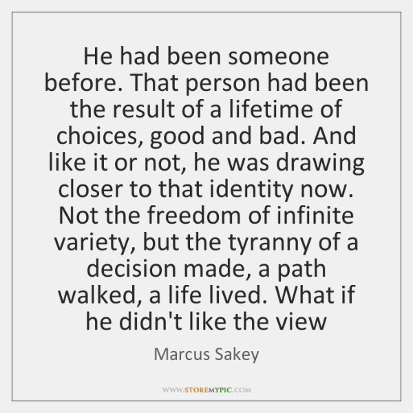 He had been someone before. That person had been the result of ...