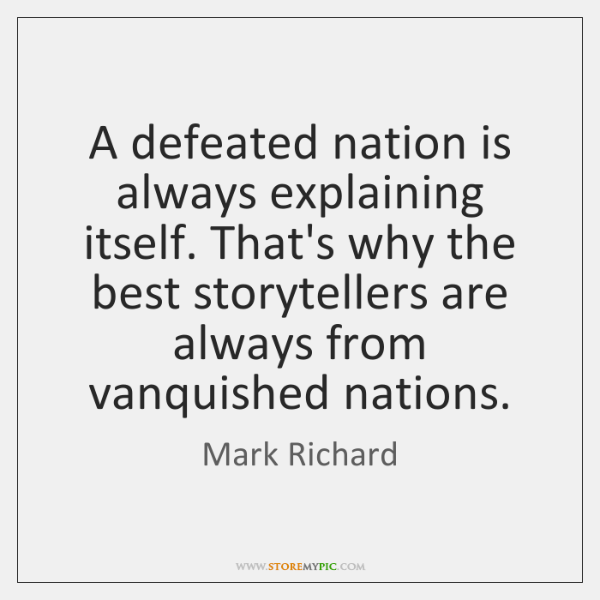 A defeated nation is always explaining itself. That's why the best storytellers ...