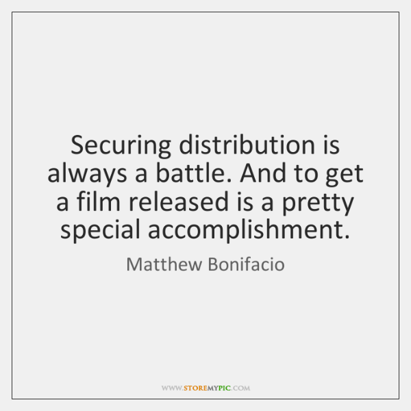 Securing distribution is always a battle. And to get a film released ...