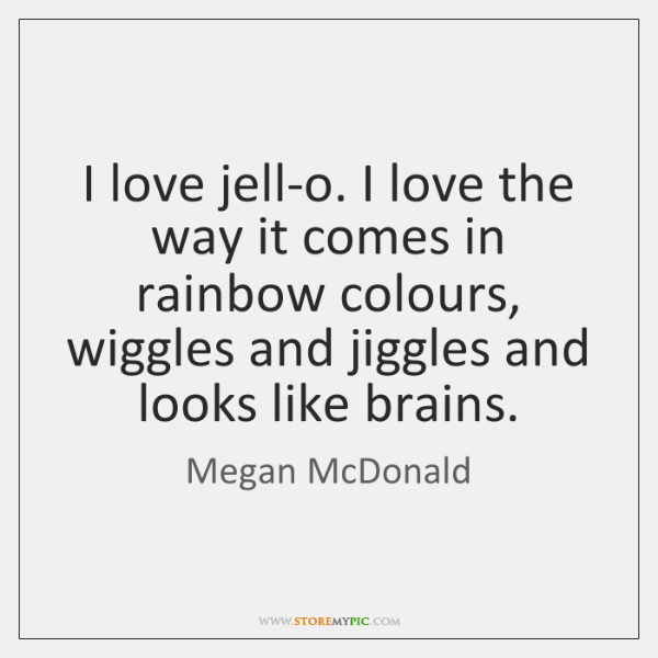 I love jell-o. I love the way it comes in rainbow colours, ...