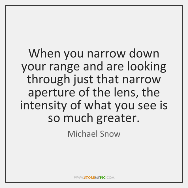 When you narrow down your range and are looking through just that ...