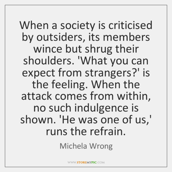 When a society is criticised by outsiders, its members wince but shrug ...