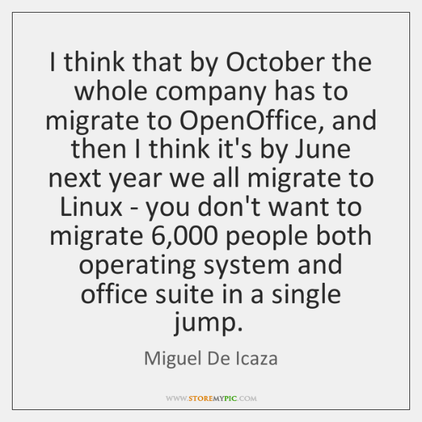 I think that by October the whole company has to migrate to ...