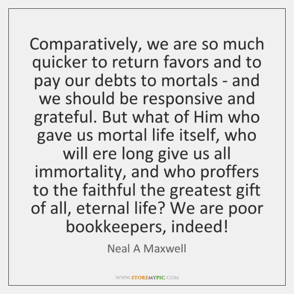 Comparatively, we are so much quicker to return favors and to pay ...