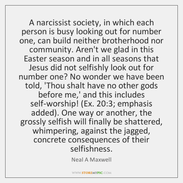 A narcissist society, in which each person is busy looking out for ...