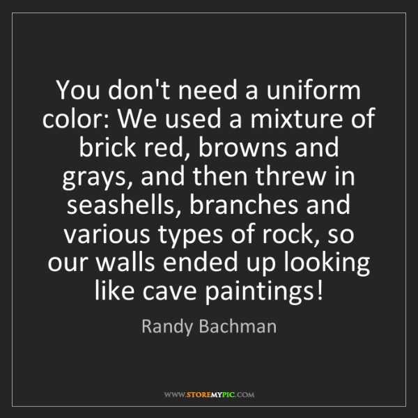 Randy Bachman: You don't need a uniform color: We used a mixture of...