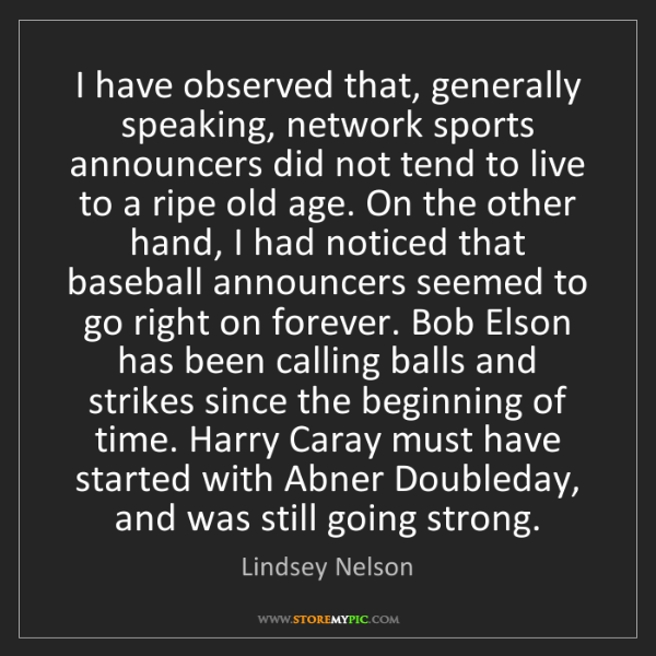 Lindsey Nelson: I have observed that, generally speaking, network sports...