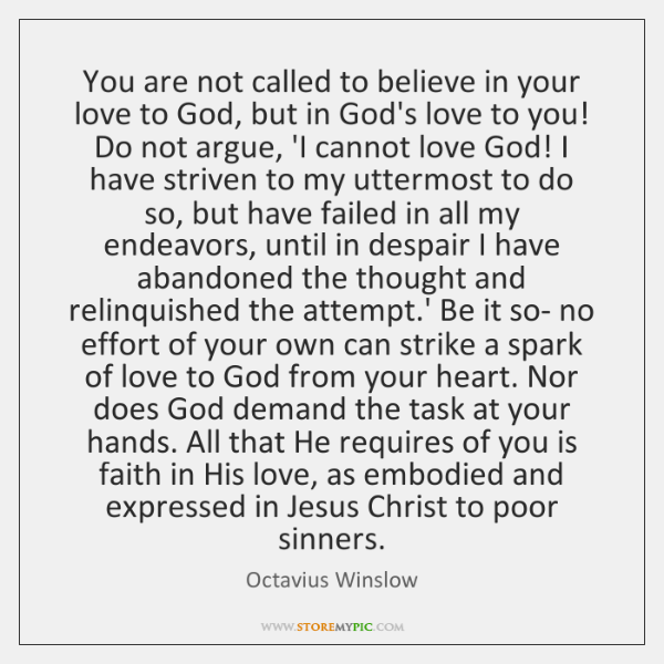 You are not called to believe in your love to God, but ...
