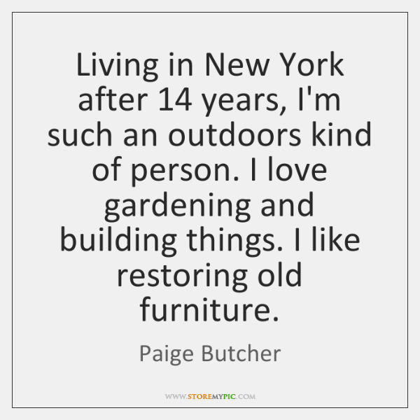 Living in New York after 14 years, I'm such an outdoors kind of ...