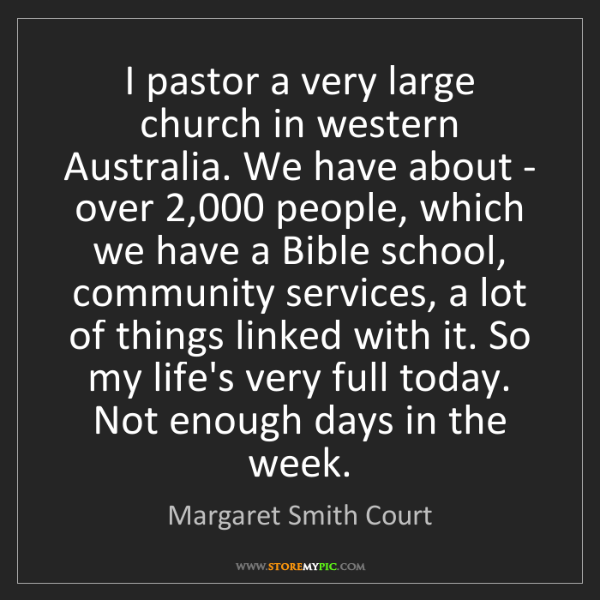 Margaret Smith Court: I pastor a very large church in western Australia. We...