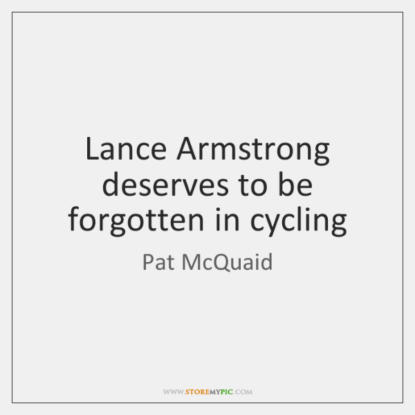 Lance Armstrong deserves to be forgotten in cycling