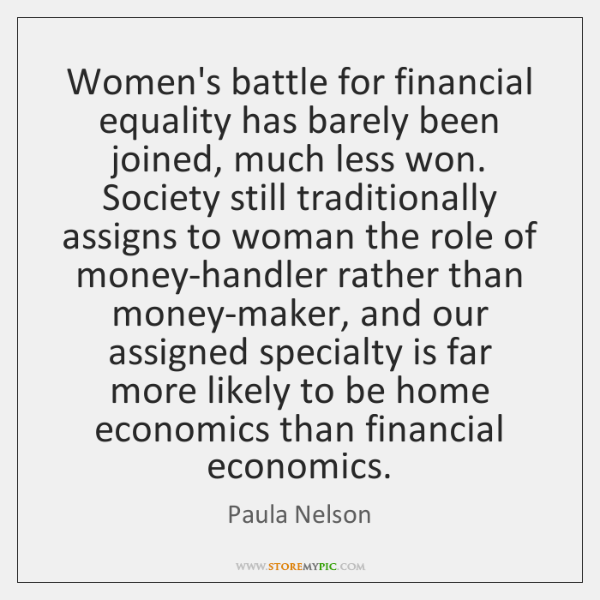 Women's battle for financial equality has barely been joined, much less won. ...