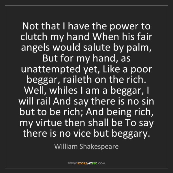 William Shakespeare: Not that I have the power to clutch my hand When his...