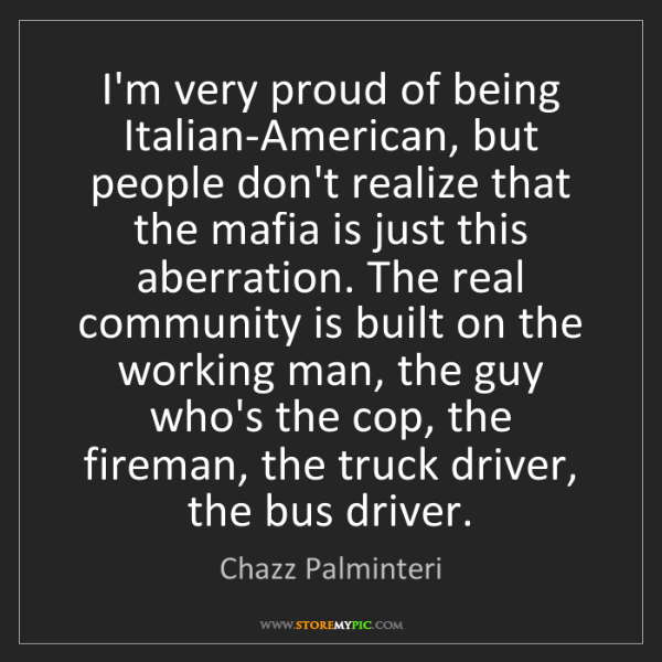 Chazz Palminteri: I'm very proud of being Italian-American, but people...