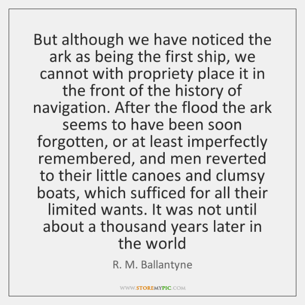 But although we have noticed the ark as being the first ship, ...