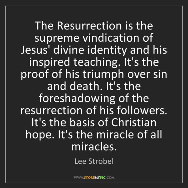 Lee Strobel: The Resurrection is the supreme vindication of Jesus'...