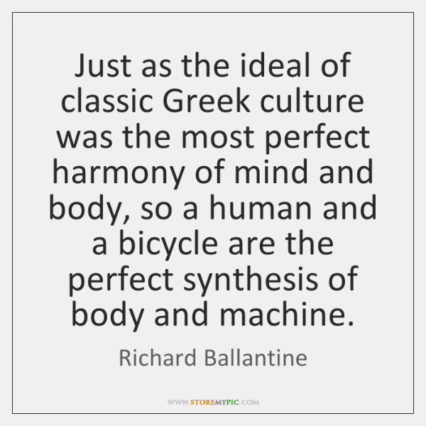 Just as the ideal of classic Greek culture was the most perfect ...