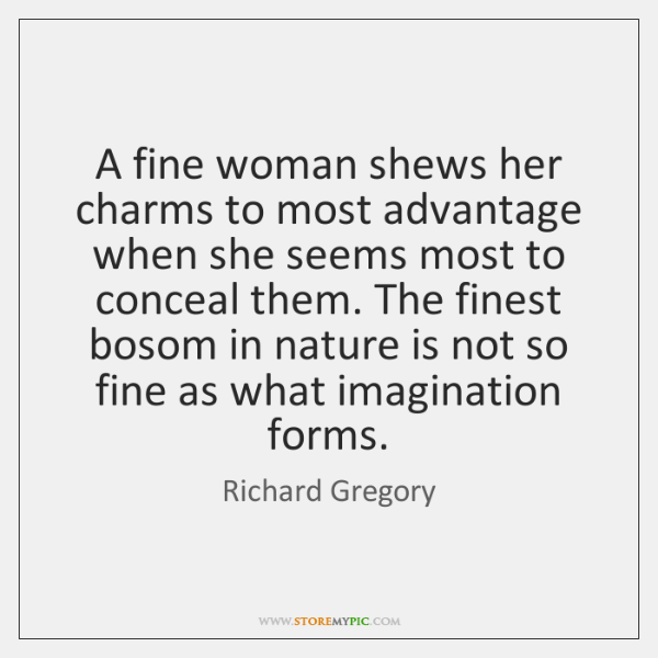 A fine woman shews her charms to most advantage when she seems ...
