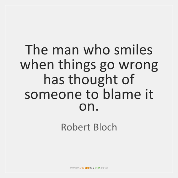 The man who smiles when things go wrong has thought of someone ...