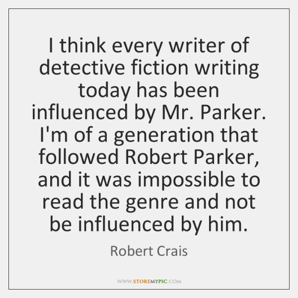 I think every writer of detective fiction writing today has been influenced ...