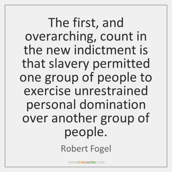 The first, and overarching, count in the new indictment is that slavery ...