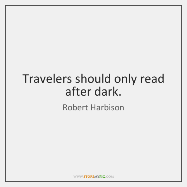 Travelers should only read after dark.