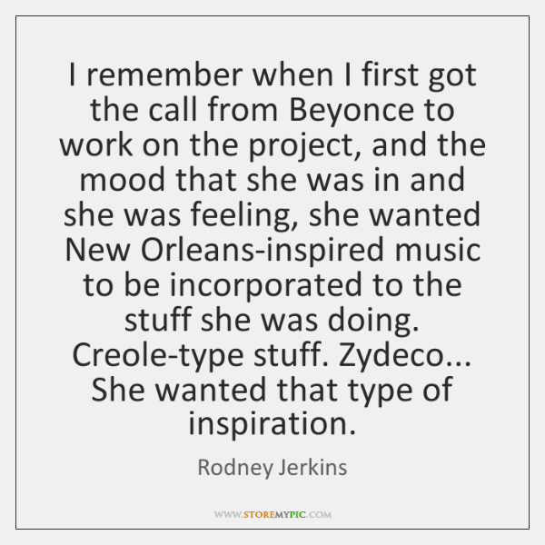 I remember when I first got the call from Beyonce to work ...