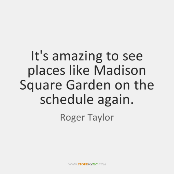 It's amazing to see places like Madison Square Garden on the schedule ...