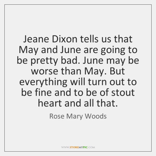 Jeane Dixon tells us that May and June are going to be ...