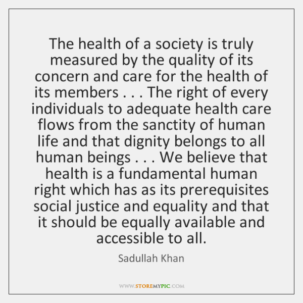 The health of a society is truly measured by the quality of ...