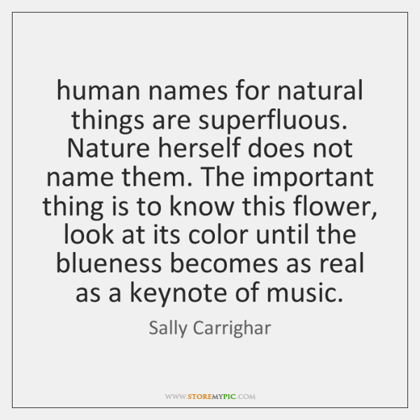 human names for natural things are superfluous. Nature herself does not name ...