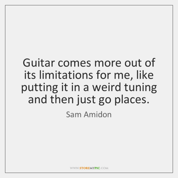 Guitar comes more out of its limitations for me, like putting it ...