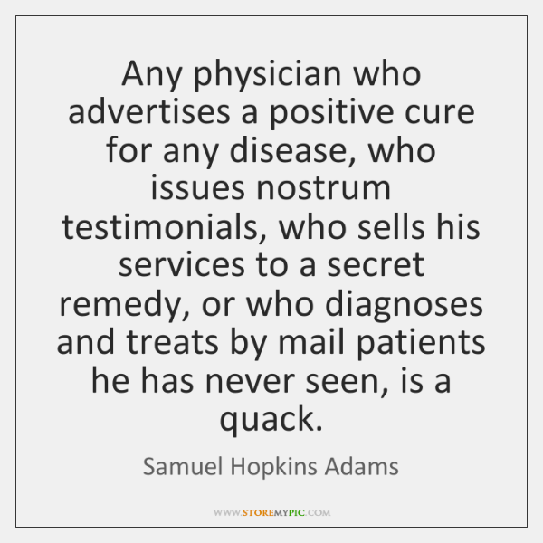 Any physician who advertises a positive cure for any disease, who issues ...