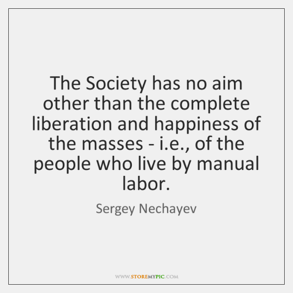 The Society has no aim other than the complete liberation and happiness ...