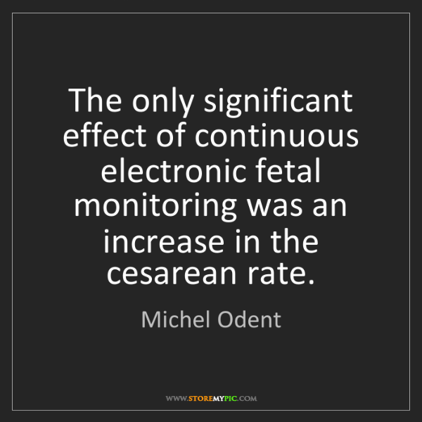 Michel Odent: The only significant effect of continuous electronic...