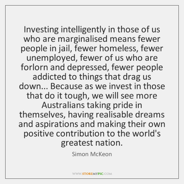 Investing intelligently in those of us who are marginalised means fewer people ...